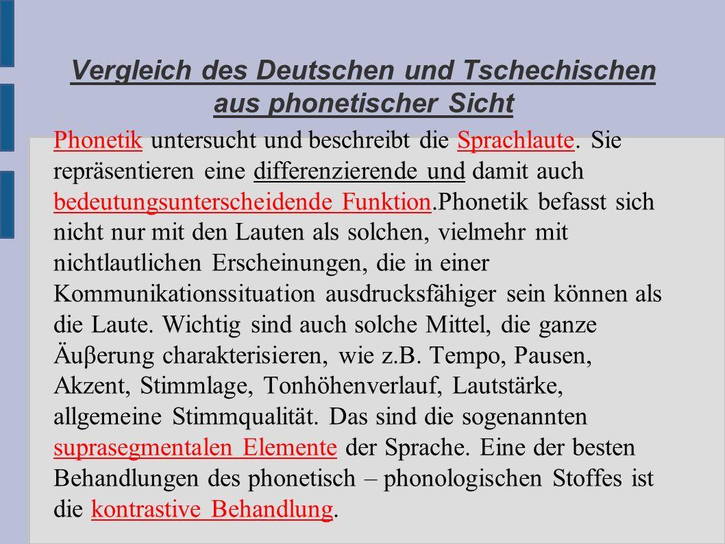 Vergleich des Deutschen und Tschechischen aus phonetischer Sicht Phonetik untersucht und beschreibt die Sprachlaute.