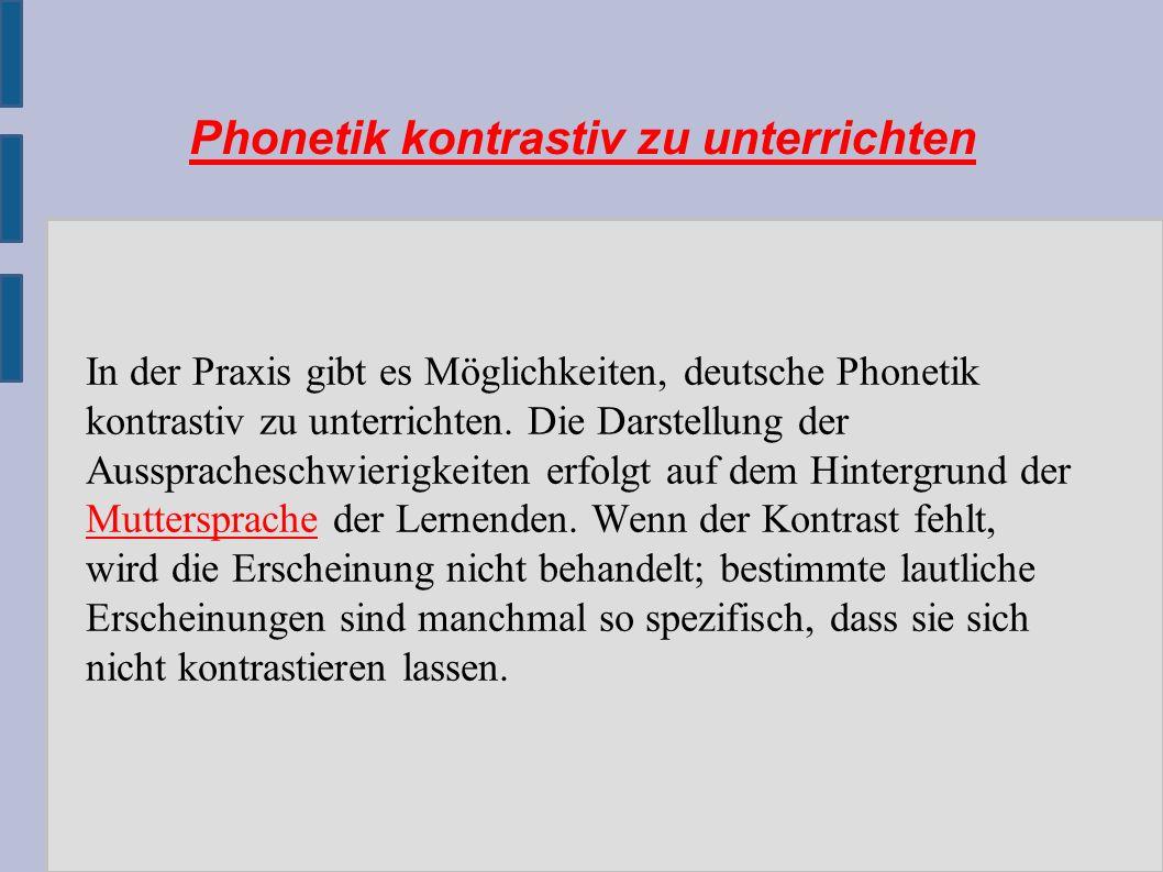 Phonetik kontrastiv zu unterrichten In der Praxis gibt es Möglichkeiten, deutsche Phonetik kontrastiv zu unterrichten.