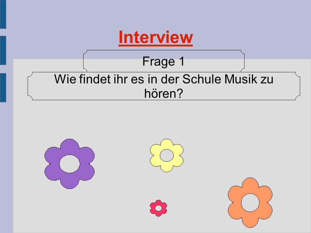 Interview Wie findet ihr es in der Schule Musik zu hören? Frage 1