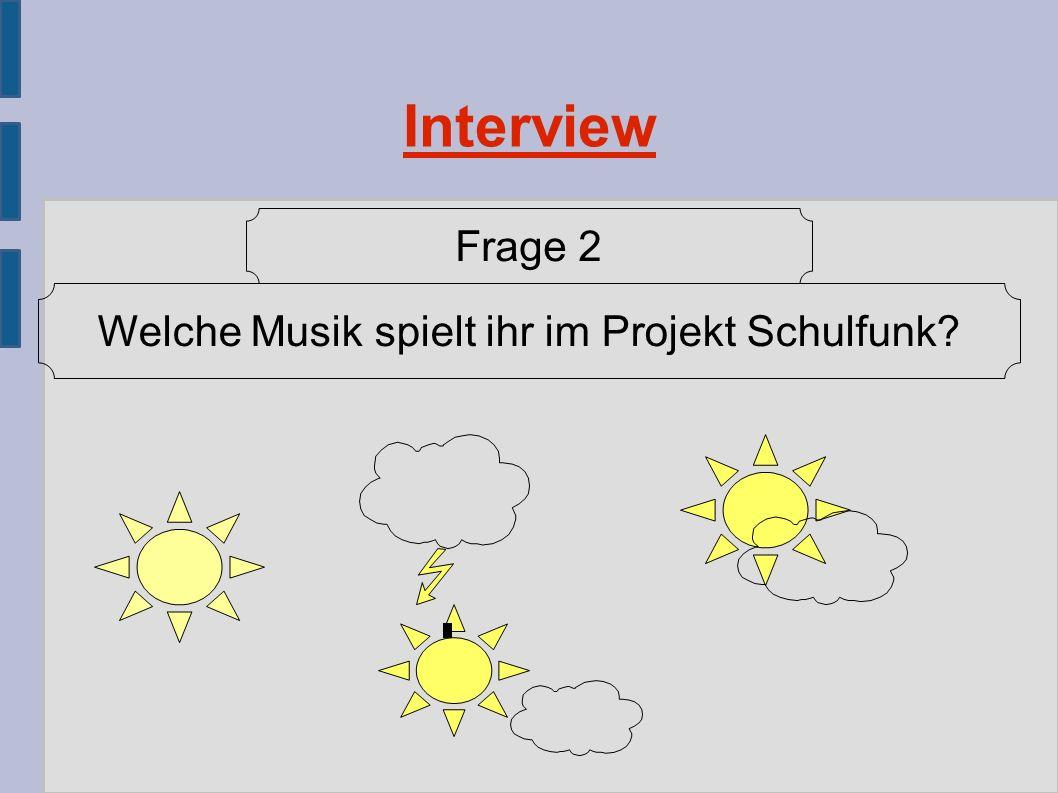 Interview Frage 2 Welche Musik spielt ihr im Projekt Schulfunk?