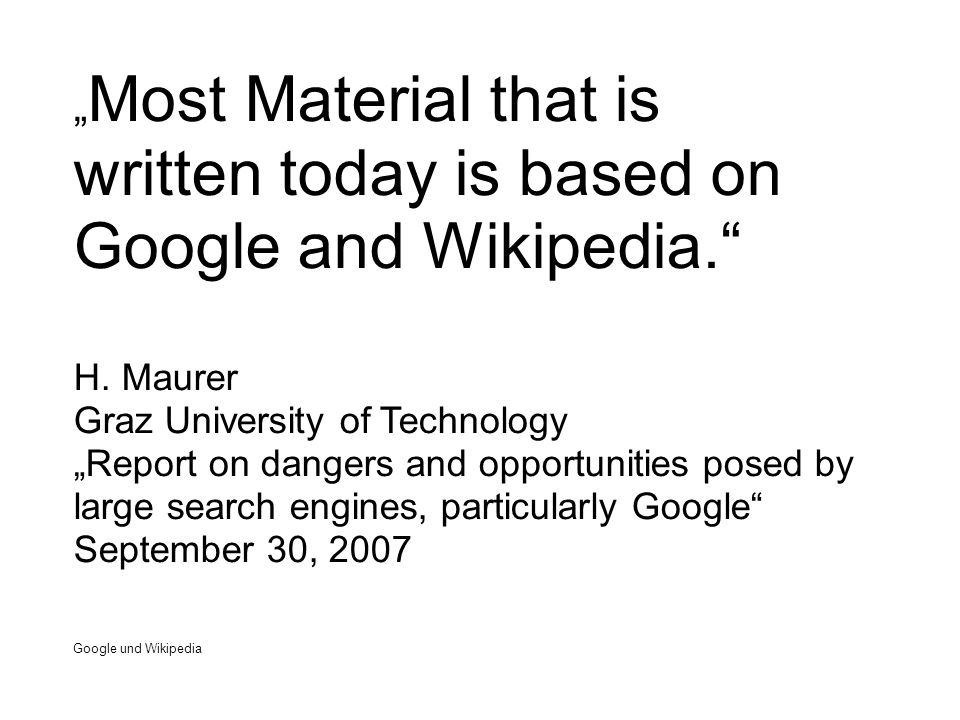 """ Most Material that is written today is based on Google and Wikipedia. H."
