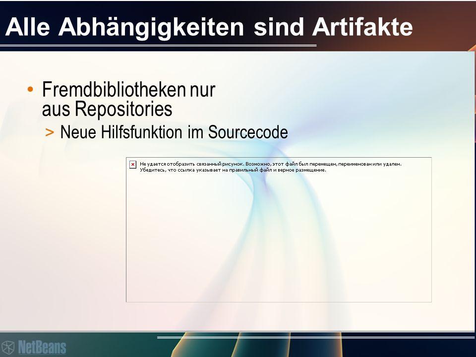 Alle Abhängigkeiten sind Artifakte Fremdbibliotheken nur aus Repositories > Neue Hilfsfunktion im Sourcecode