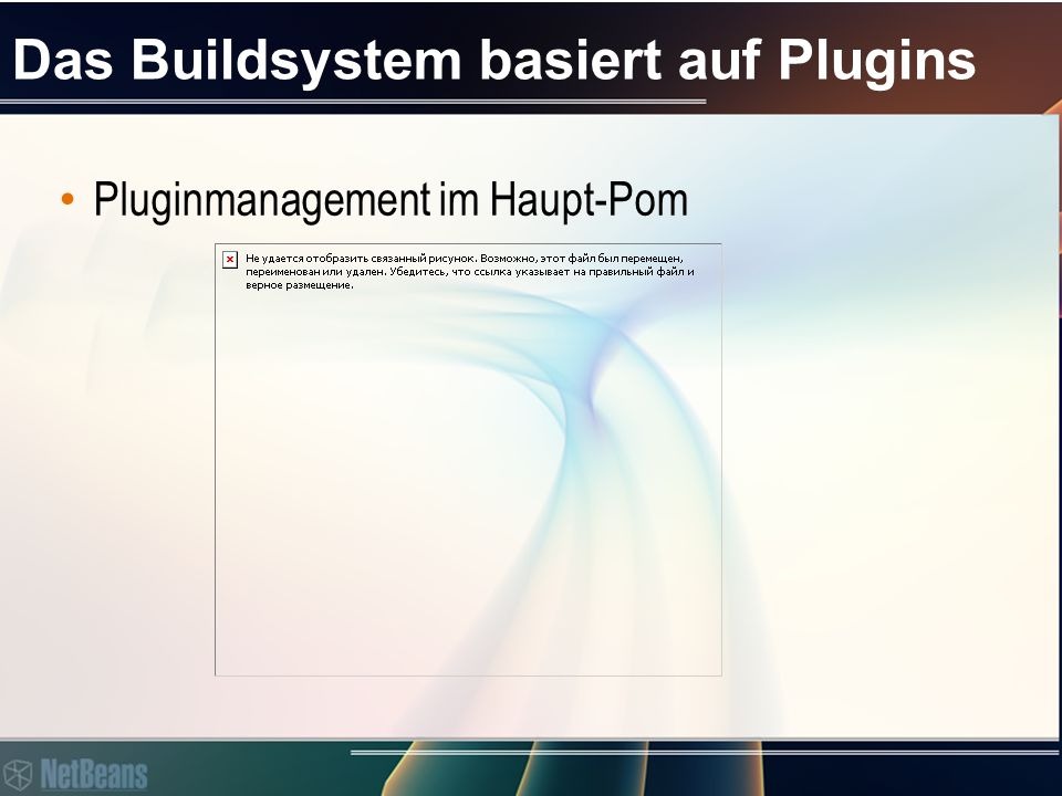 Das Buildsystem basiert auf Plugins Pluginmanagement im Haupt-Pom