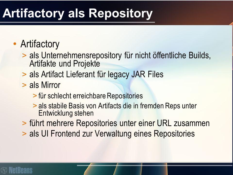 Artifactory als Repository Artifactory > als Unternehmensrepository für nicht öffentliche Builds, Artifakte und Projekte > als Artifact Lieferant für legacy JAR Files > als Mirror > für schlecht erreichbare Repositories > als stabile Basis von Artifacts die in fremden Reps unter Entwicklung stehen > führt mehrere Repositories unter einer URL zusammen > als UI Frontend zur Verwaltung eines Repositories