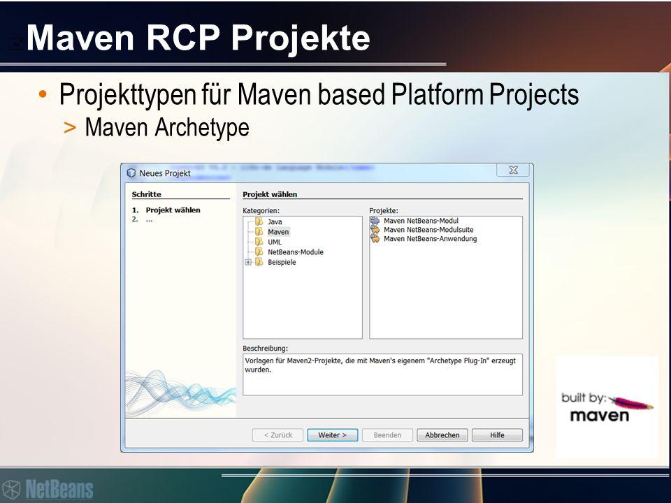  Maven RCP Projekte Maven NetBeans-Anwendung > Die Basis für eine NetBeans Platform Application > Maven App Builder Project  MultiModule Reactor Project (packaging = pom) > Application Konfigurations Projekt für Platformabhängigkeiten  packaging = nbm-application, Parent ist Pom-Reaktor  = Suite > Ein weiteres POM für Branding Informationen  packaging = nbm, Parent ist Pom-Reaktor  = Modul > Auf Wunsch (bei Aktivierung durch den Assistenten) ein Start- Modul  packaging = nbm, Parent ist Pom-Reaktor  = Modul