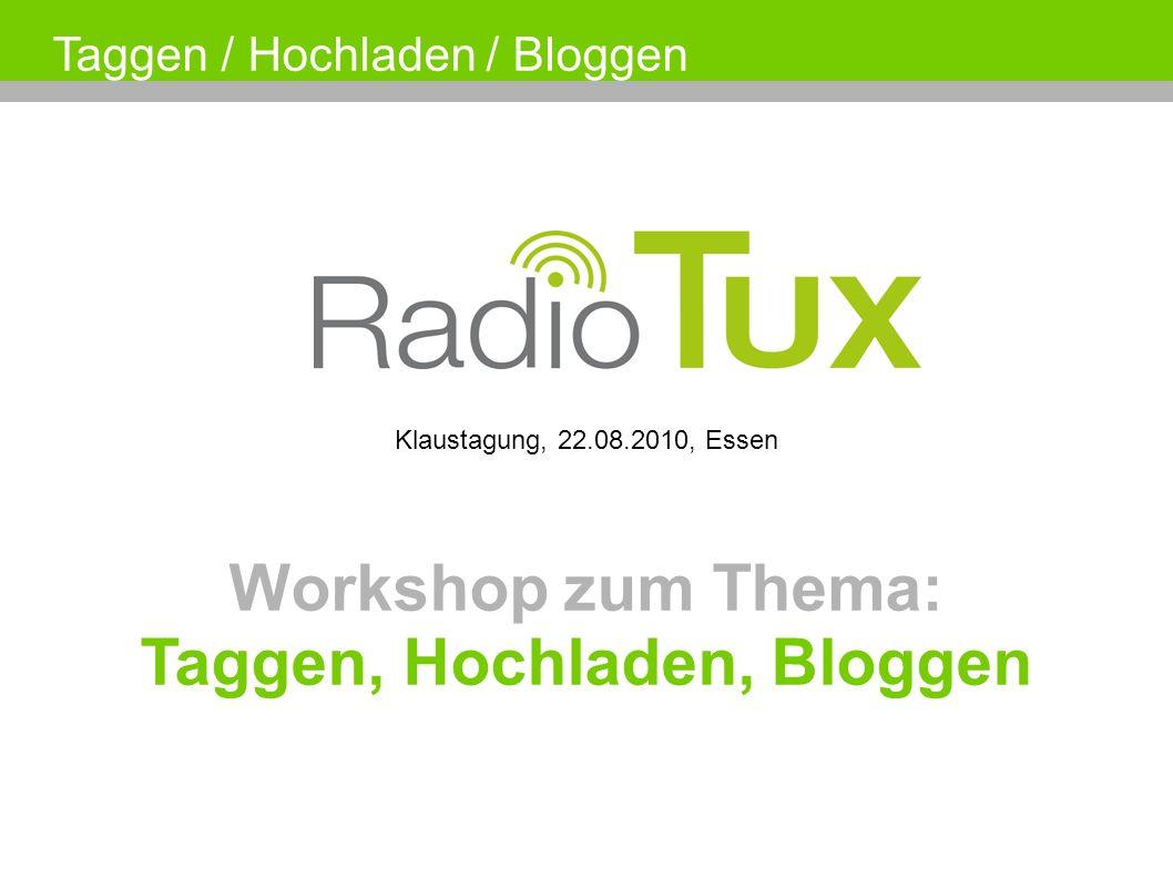 Klaustagung, 22.08.2010, Essen Workshop zum Thema: Taggen, Hochladen, Bloggen Taggen / Hochladen / Bloggen