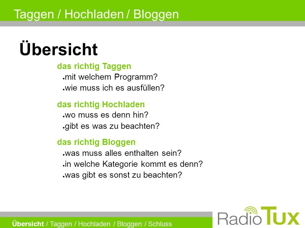 Übersicht / Taggen / Hochladen / Bloggen / Schluss Übersicht das richtig Taggen ● mit welchem Programm.