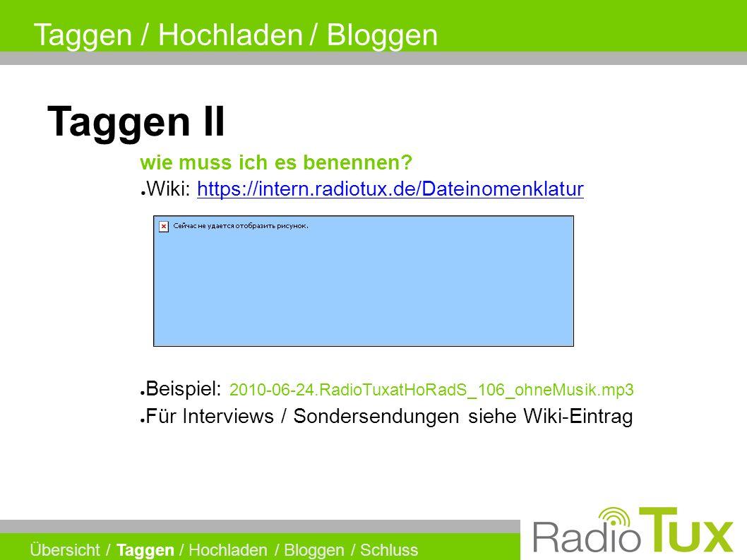 Taggen / Hochladen / Bloggen Übersicht / Taggen / Hochladen / Bloggen / Schluss Taggen II wie muss ich es benennen.