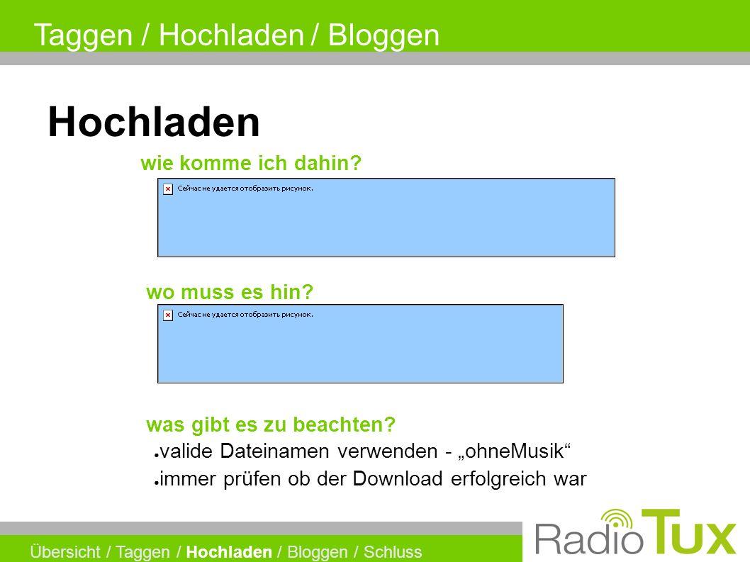 Taggen / Hochladen / Bloggen Übersicht / Taggen / Hochladen / Bloggen / Schluss Hochladen wo muss es hin.