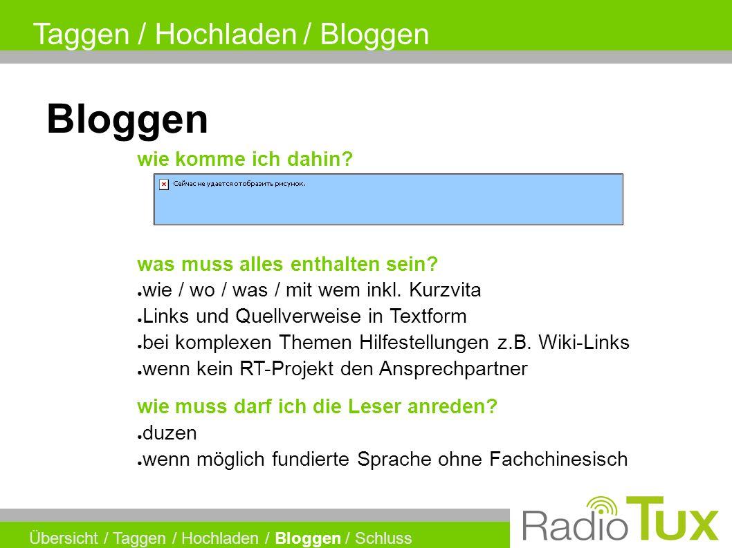 Taggen / Hochladen / Bloggen Übersicht / Taggen / Hochladen / Bloggen / Schluss Bloggen was muss alles enthalten sein.