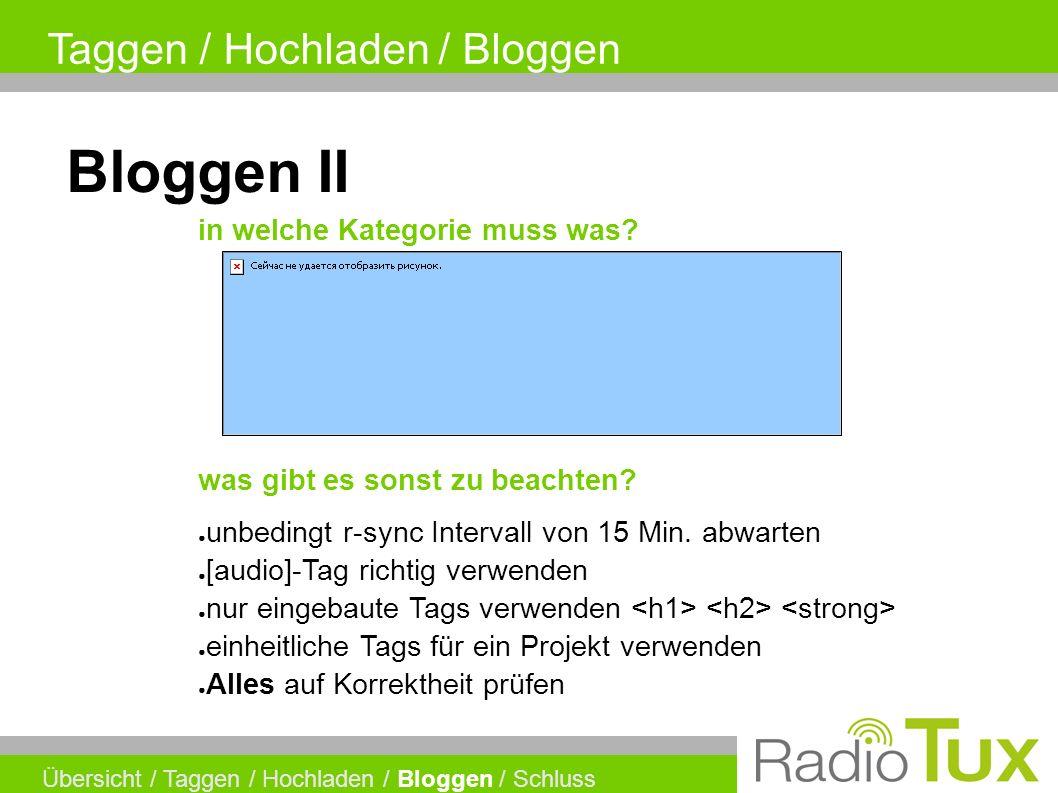Taggen / Hochladen / Bloggen Übersicht / Taggen / Hochladen / Bloggen / Schluss Bloggen II ● unbedingt r-sync Intervall von 15 Min.