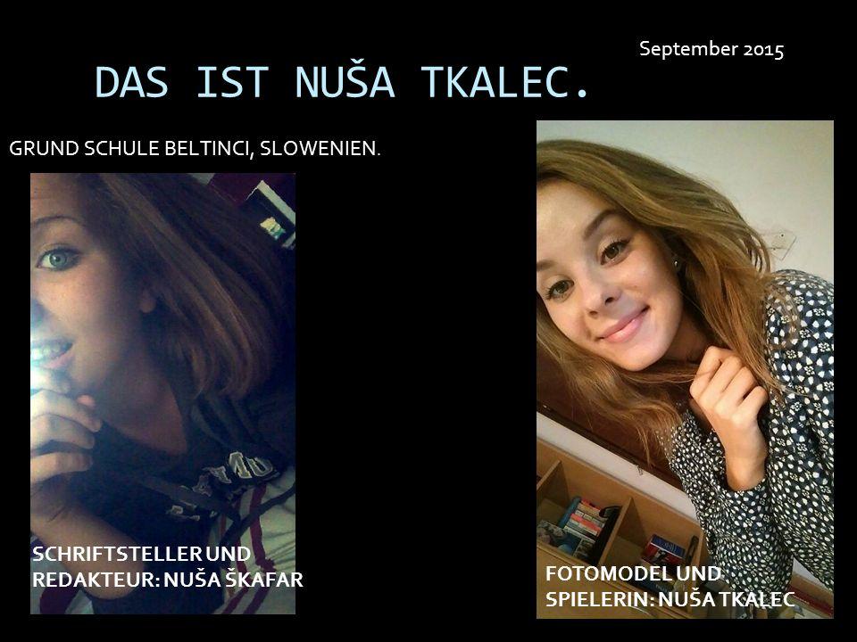 DAS IST NUŠA TKALEC. September 2015 GRUND SCHULE BELTINCI, SLOWENIEN.