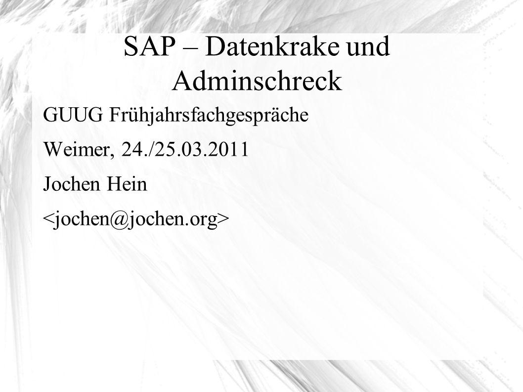 SAP – Datenkrake und Adminschreck GUUG Frühjahrsfachgespräche Weimer, 24./25.03.2011 Jochen Hein