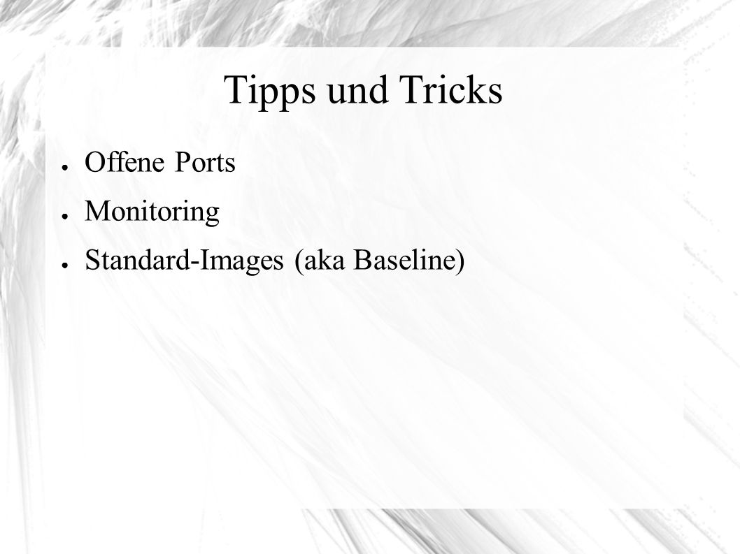Tipps und Tricks ● Offene Ports ● Monitoring ● Standard-Images (aka Baseline)