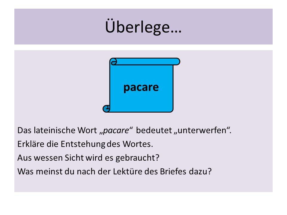 """Überlege… Das lateinische Wort """"pacare bedeutet """"unterwerfen ."""