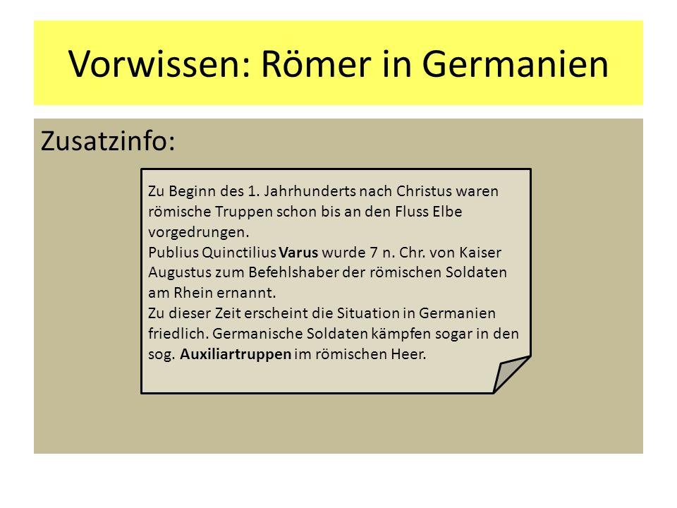 Vorwissen: Römer in Germanien Zusatzinfo: Zu Beginn des 1. Jahrhunderts nach Christus waren römische Truppen schon bis an den Fluss Elbe vorgedrungen.