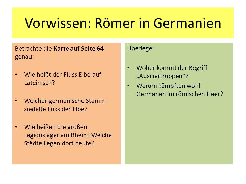 Vorwissen: Römer in Germanien Betrachte die Karte auf Seite 64 genau: Wie heißt der Fluss Elbe auf Lateinisch? Welcher germanische Stamm siedelte link