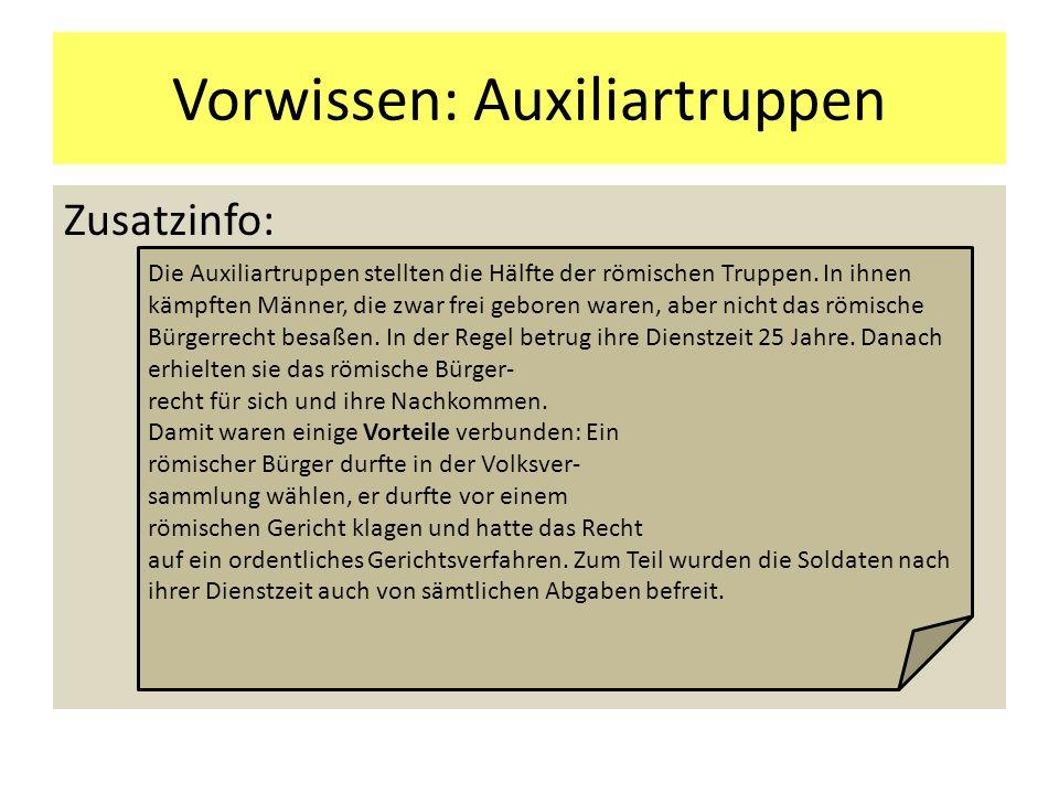 Vorwissen: Auxiliartruppen Zusatzinfo: Die Auxiliartruppen stellten die Hälfte der römischen Truppen. In ihnen kämpften Männer, die zwar frei geboren