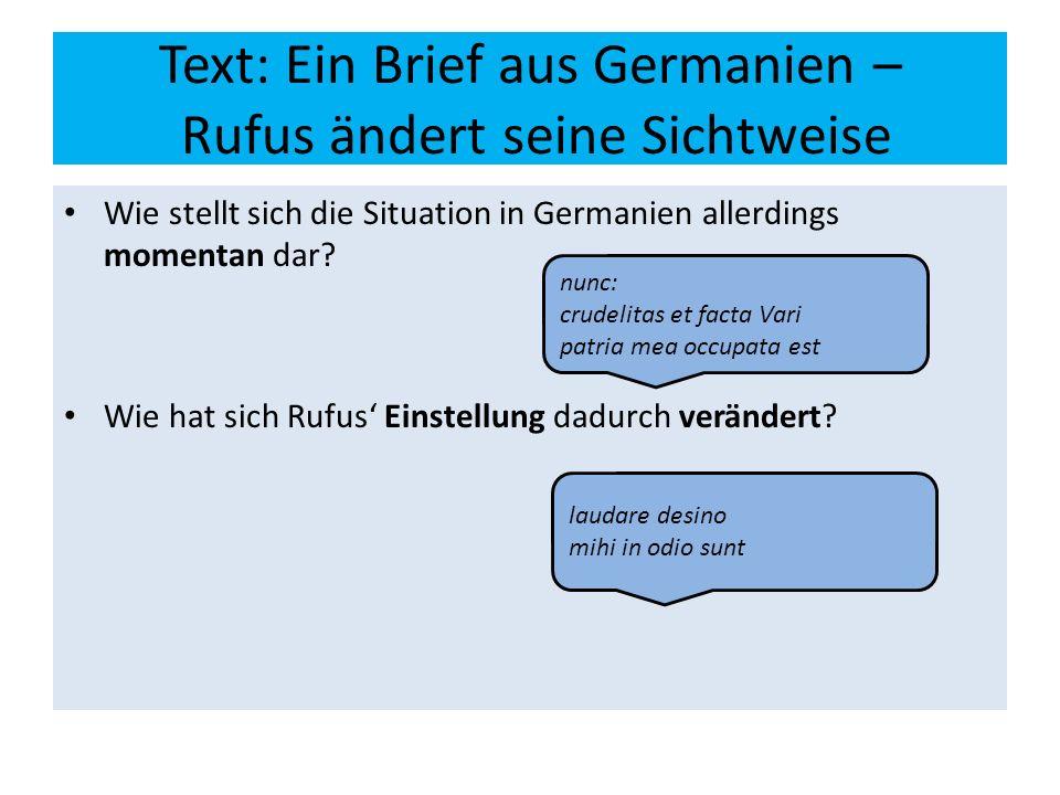 Text: Ein Brief aus Germanien – Rufus ändert seine Sichtweise Wie stellt sich die Situation in Germanien allerdings momentan dar? Wie hat sich Rufus'
