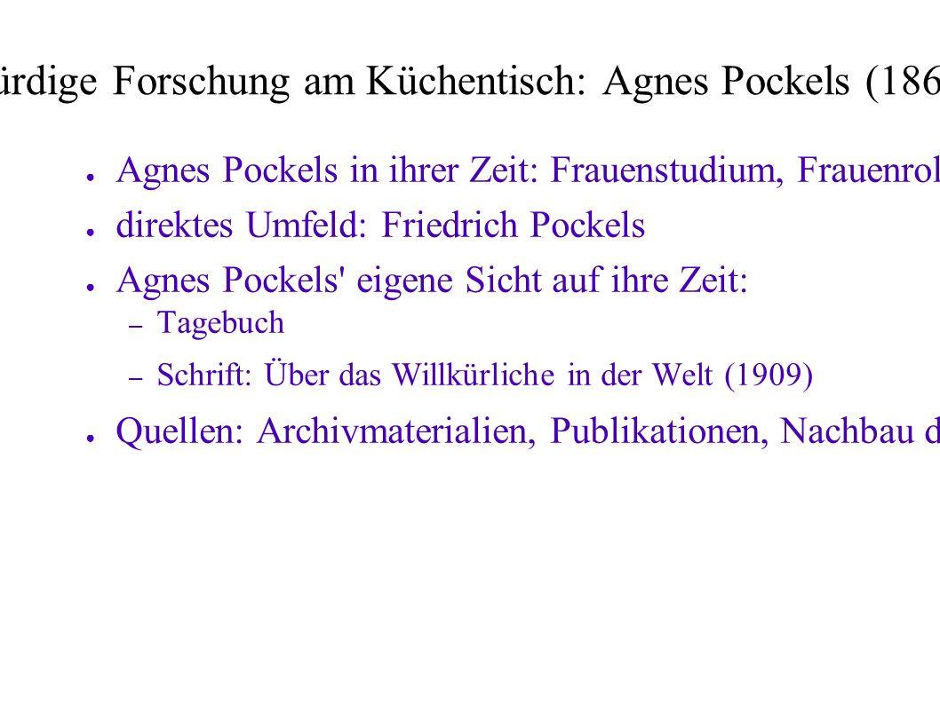 Nobelpreiswürdige Forschung am Küchentisch: Agnes Pockels (1865-1935) ● Agnes Pockels in ihrer Zeit: Frauenstudium, Frauenrollen ● direktes Umfeld: Fr