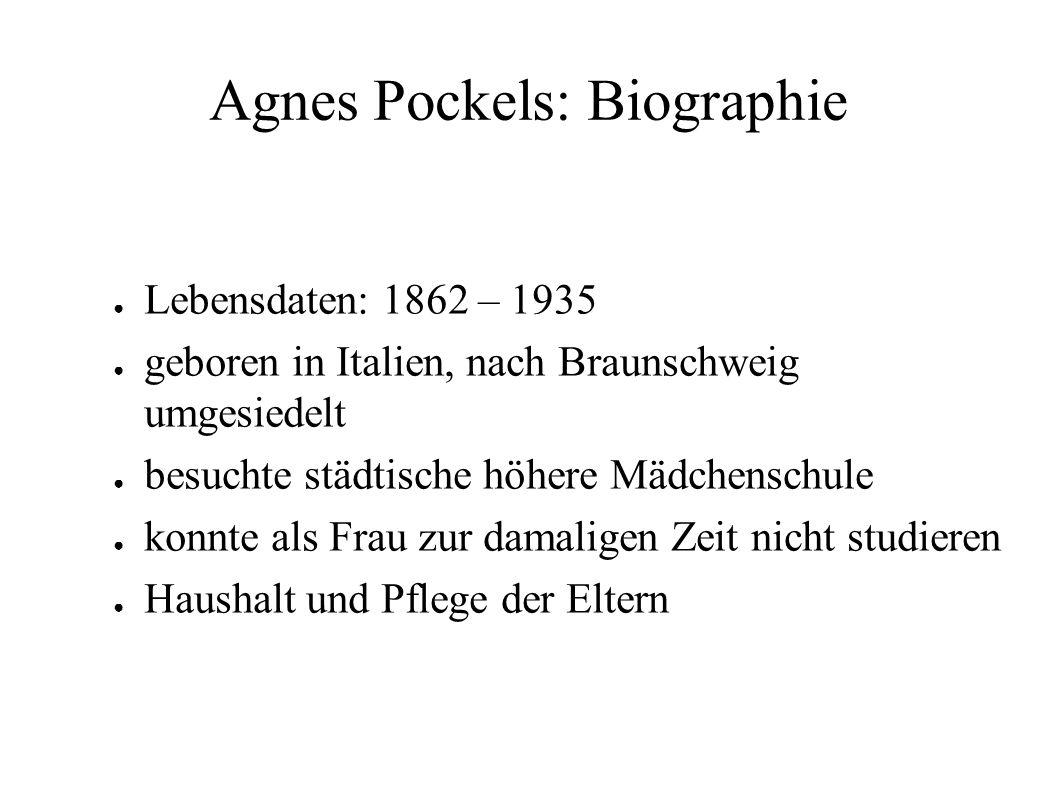 Agnes Pockels: Biographie ● Lebensdaten: 1862 – 1935 ● geboren in Italien, nach Braunschweig umgesiedelt ● besuchte städtische höhere Mädchenschule ●
