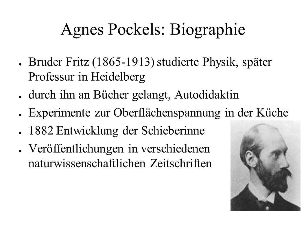 Agnes Pockels: Biographie ● Bruder Fritz (1865-1913) studierte Physik, später Professur in Heidelberg ● durch ihn an Bücher gelangt, Autodidaktin ● Ex