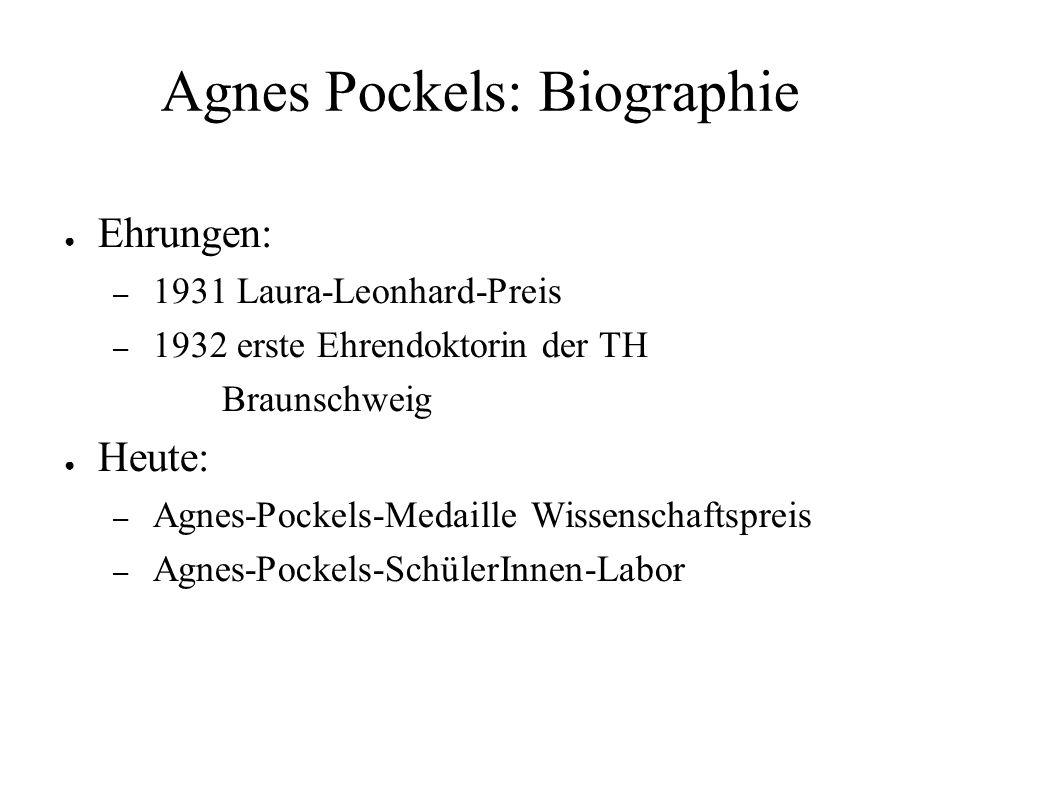 Agnes Pockels: Biographie ● Ehrungen: – 1931 Laura-Leonhard-Preis – 1932 erste Ehrendoktorin der TH Braunschweig ● Heute: – Agnes-Pockels-Medaille Wis