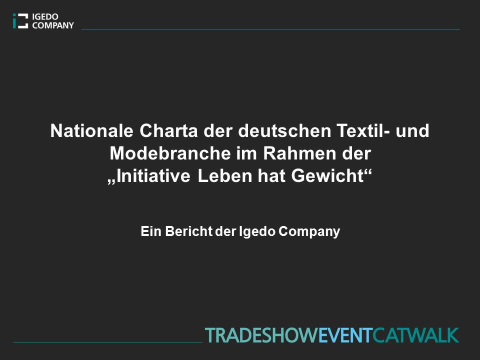 """Nationale Charta der deutschen Textil- und Modebranche im Rahmen der """"Initiative Leben hat Gewicht Ein Bericht der Igedo Company"""