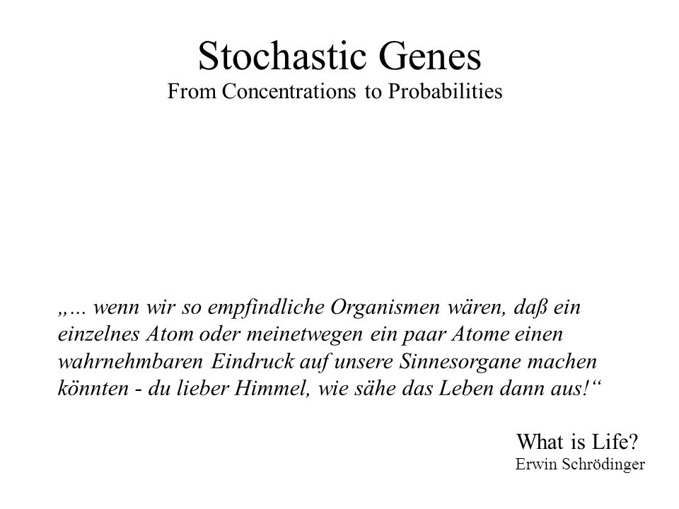 "Stochastic Genes What is Life. Erwin Schrödinger From Concentrations to Probabilities ""..."