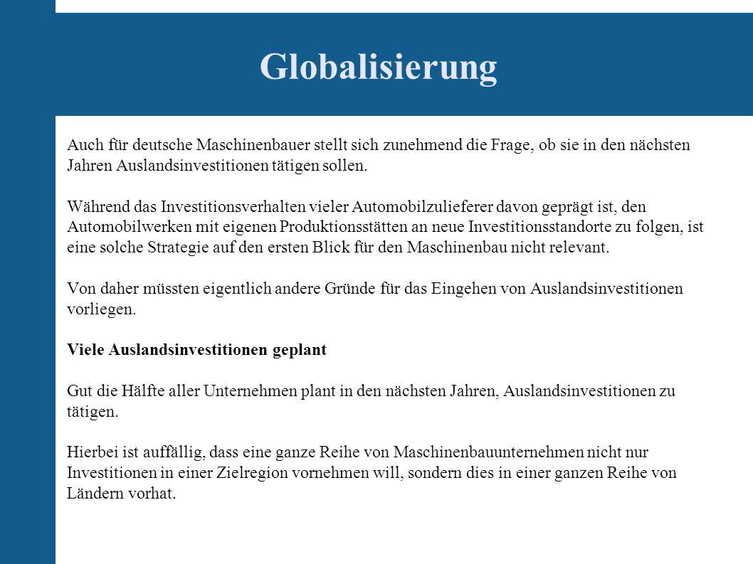 Globalisierung Auch für deutsche Maschinenbauer stellt sich zunehmend die Frage, ob sie in den nächsten Jahren Auslandsinvestitionen tätigen sollen.