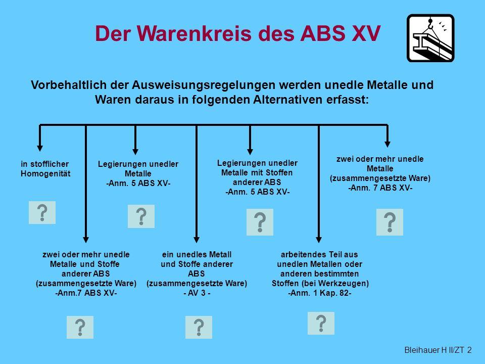 Der Warenkreis des ABS XV Vorbehaltlich der Ausweisungsregelungen werden unedle Metalle und Waren daraus in folgenden Alternativen erfasst: in stofflicher Homogenität Legierungen unedler Metalle -Anm.