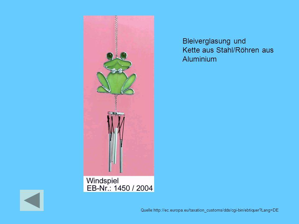 Bleiverglasung und Kette aus Stahl/Röhren aus Aluminium Quelle:http://ec.europa.eu/taxation_customs/dds/cgi-bin/ebtiquer?Lang=DE