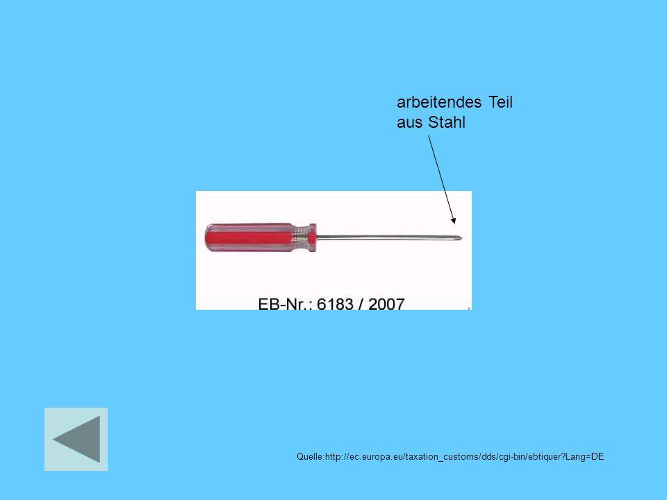 arbeitendes Teil aus Stahl Quelle:http://ec.europa.eu/taxation_customs/dds/cgi-bin/ebtiquer Lang=DE