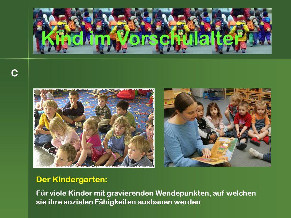 C Der Kindergarten: Für viele Kinder mit gravierenden Wendepunkten, auf welchen sie ihre sozialen Fähigkeiten ausbauen werden