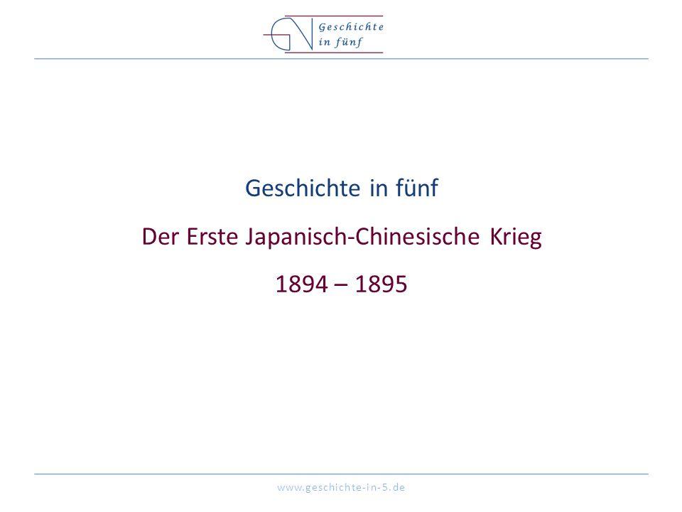 www.geschichte-in-5.de Geschichte in fünf Der Erste Japanisch-Chinesische Krieg 1894 – 1895