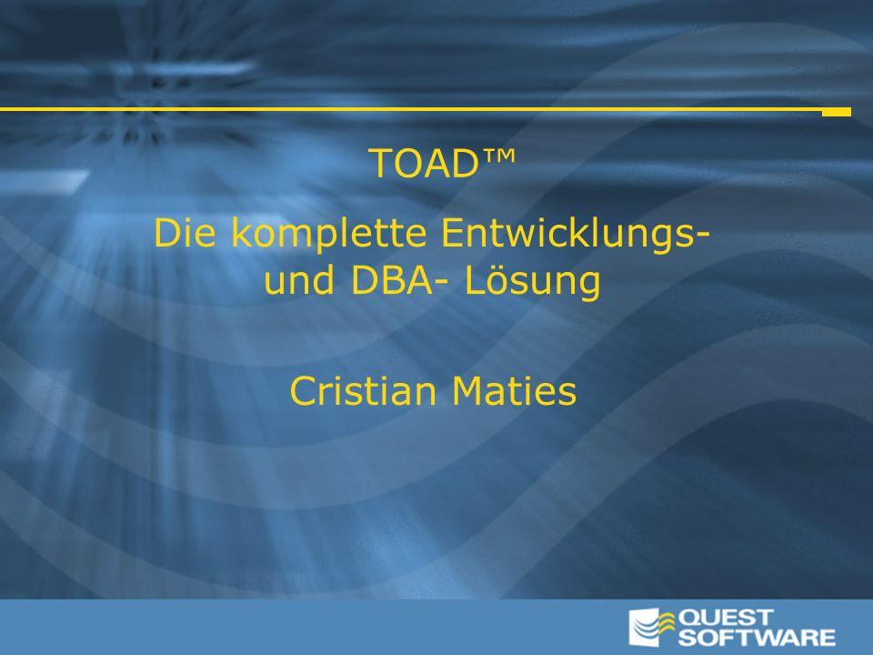 TOAD™ Die komplette Entwicklungs- und DBA- Lösung Cristian Maties