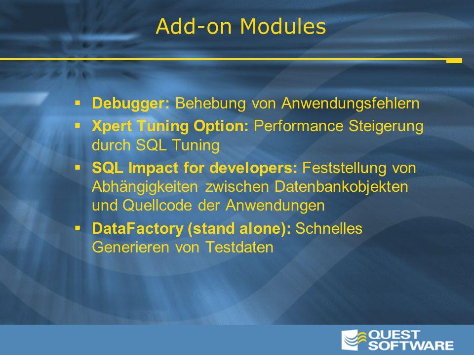 Add-on Modules  Debugger: Behebung von Anwendungsfehlern  Xpert Tuning Option: Performance Steigerung durch SQL Tuning  SQL Impact for developers: Feststellung von Abhängigkeiten zwischen Datenbankobjekten und Quellcode der Anwendungen  DataFactory (stand alone): Schnelles Generieren von Testdaten