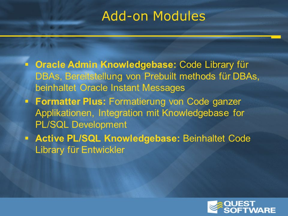 Add-on Modules  Oracle Admin Knowledgebase: Code Library für DBAs, Bereitstellung von Prebuilt methods für DBAs, beinhaltet Oracle Instant Messages  Formatter Plus: Formatierung von Code ganzer Applikationen, Integration mit Knowledgebase for PL/SQL Development  Active PL/SQL Knowledgebase: Beinhaltet Code Library für Entwickler