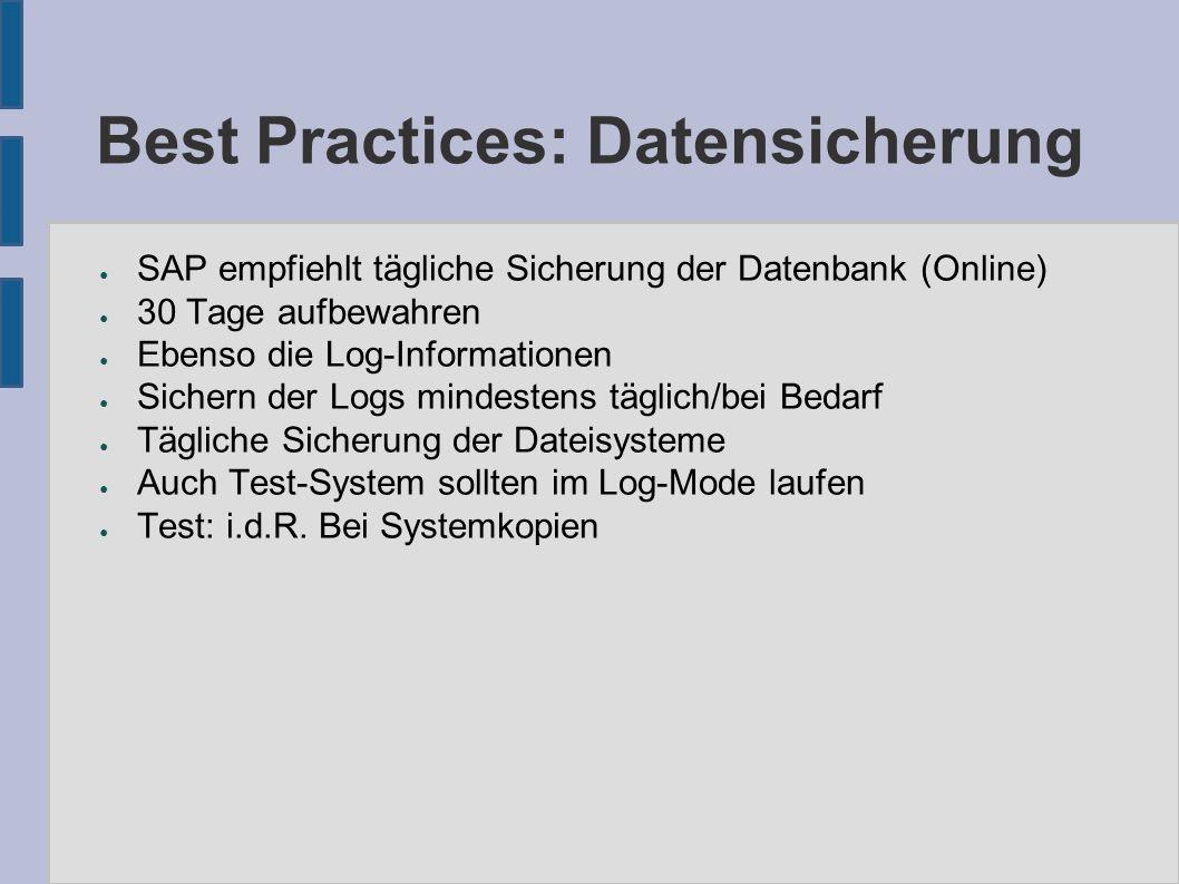 Best Practices: Datensicherung ● SAP empfiehlt tägliche Sicherung der Datenbank (Online) ● 30 Tage aufbewahren ● Ebenso die Log-Informationen ● Sicher