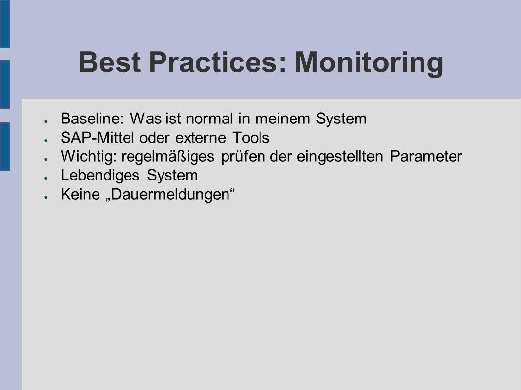 Best Practices: Monitoring ● Baseline: Was ist normal in meinem System ● SAP-Mittel oder externe Tools ● Wichtig: regelmäßiges prüfen der eingestellte