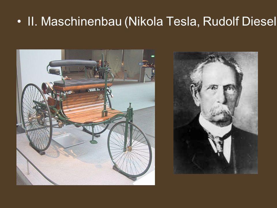 II. Maschinenbau (Nikola Tesla, Rudolf Diesel, Karl Benz)