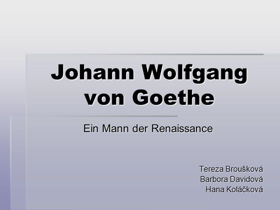 Johann Wolfgang von Goethe Ein Mann der Renaissance Tereza Broušková Barbora Davidová Hana Koláčková