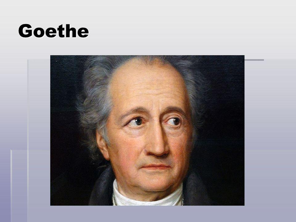 Goethe  Johann Wolfgang Goethe wurde im Jahre 1748 in Frankfurt am Main geboren  Im Jahre 1832 ist er in Weimar gestorben, wo er auch begraben wurde  Hier steht auch das Haus, wo er lebte, und das National Theater, dessen Direktor er war