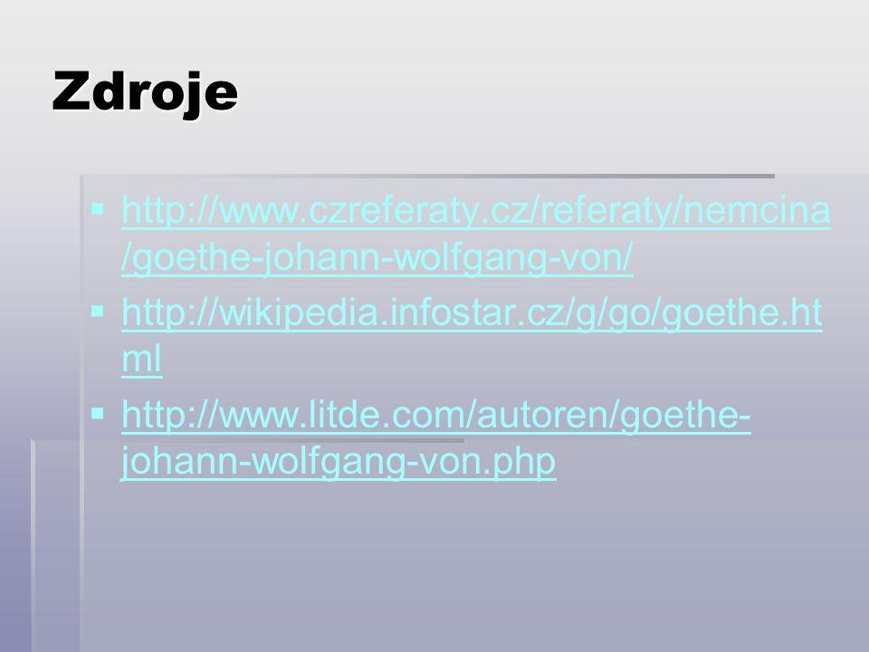 Zdroje   http://www.czreferaty.cz/referaty/nemcina /goethe-johann-wolfgang-von/ http://www.czreferaty.cz/referaty/nemcina /goethe-johann-wolfgang-von/   http://wikipedia.infostar.cz/g/go/goethe.ht ml http://wikipedia.infostar.cz/g/go/goethe.ht ml   http://www.litde.com/autoren/goethe- johann-wolfgang-von.php http://www.litde.com/autoren/goethe- johann-wolfgang-von.php