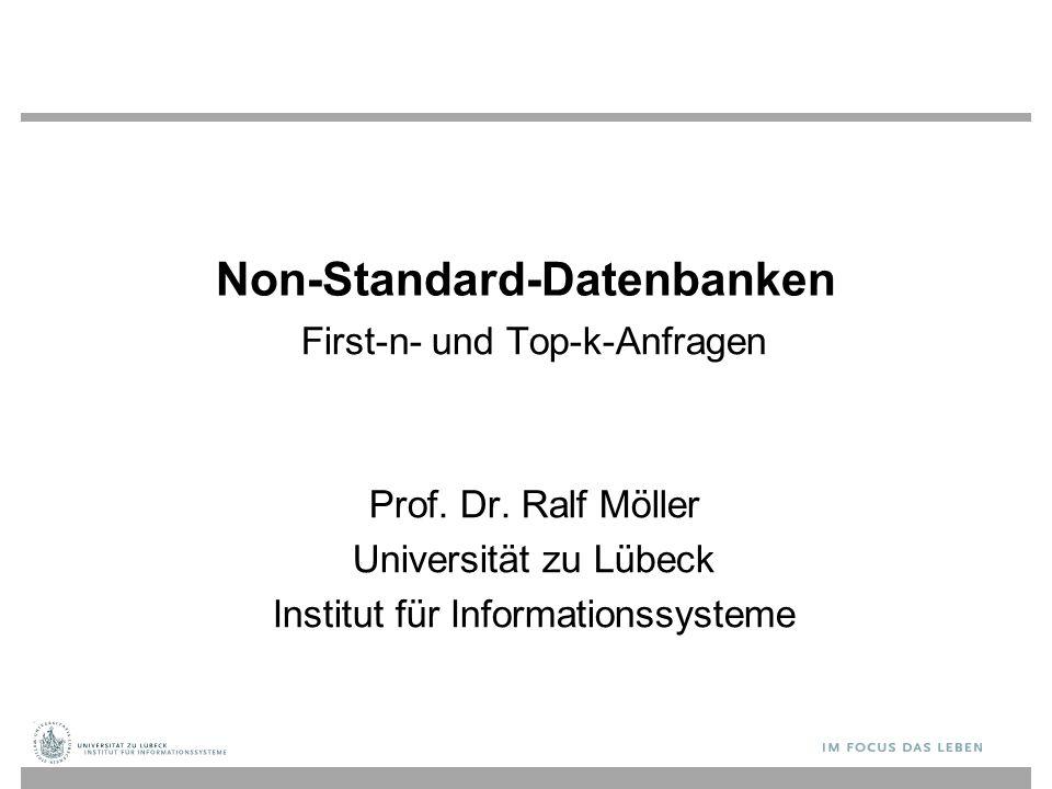 Non-Standard-Datenbanken First-n- und Top-k-Anfragen Prof. Dr. Ralf Möller Universität zu Lübeck Institut für Informationssysteme