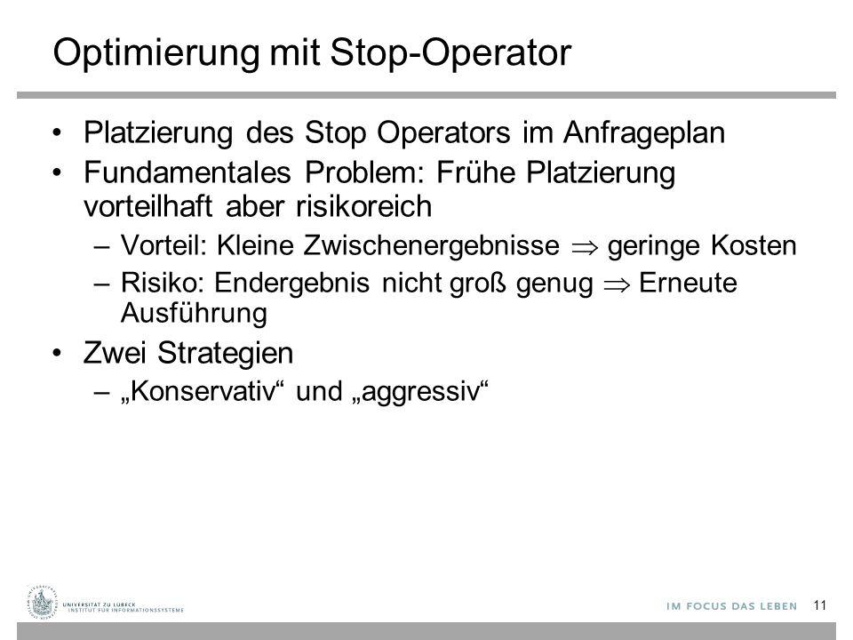 11 Optimierung mit Stop-Operator Platzierung des Stop Operators im Anfrageplan Fundamentales Problem: Frühe Platzierung vorteilhaft aber risikoreich –
