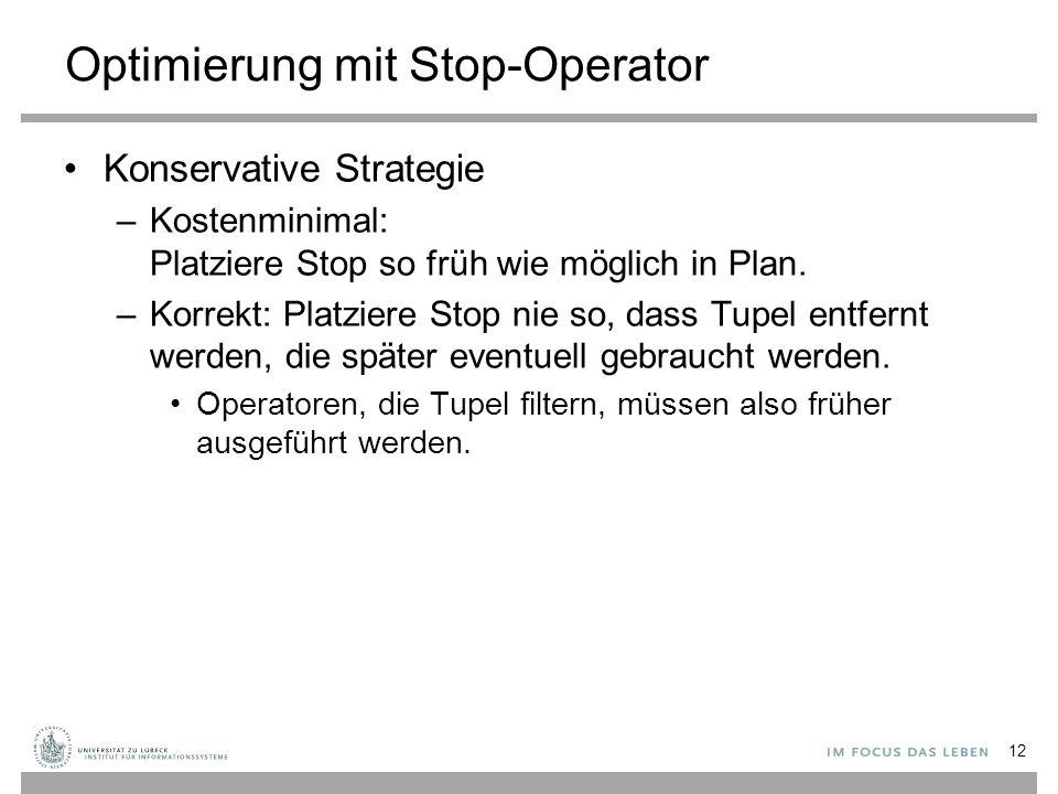 12 Optimierung mit Stop-Operator Konservative Strategie –Kostenminimal: Platziere Stop so früh wie möglich in Plan. –Korrekt: Platziere Stop nie so, d