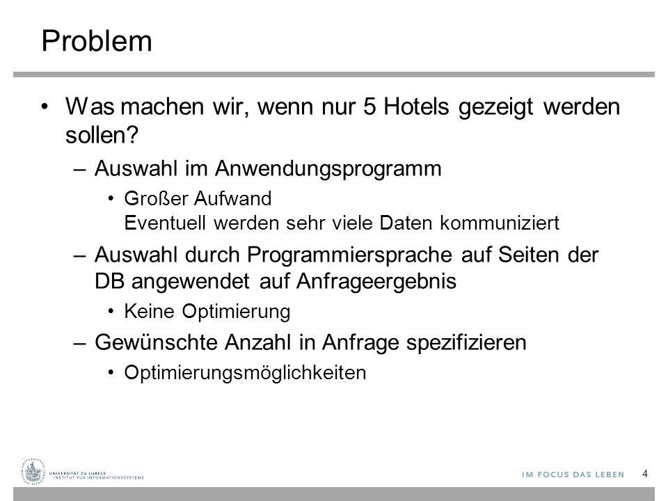 Problem Was machen wir, wenn nur 5 Hotels gezeigt werden sollen? –Auswahl im Anwendungsprogramm Großer Aufwand Eventuell werden sehr viele Daten kommu