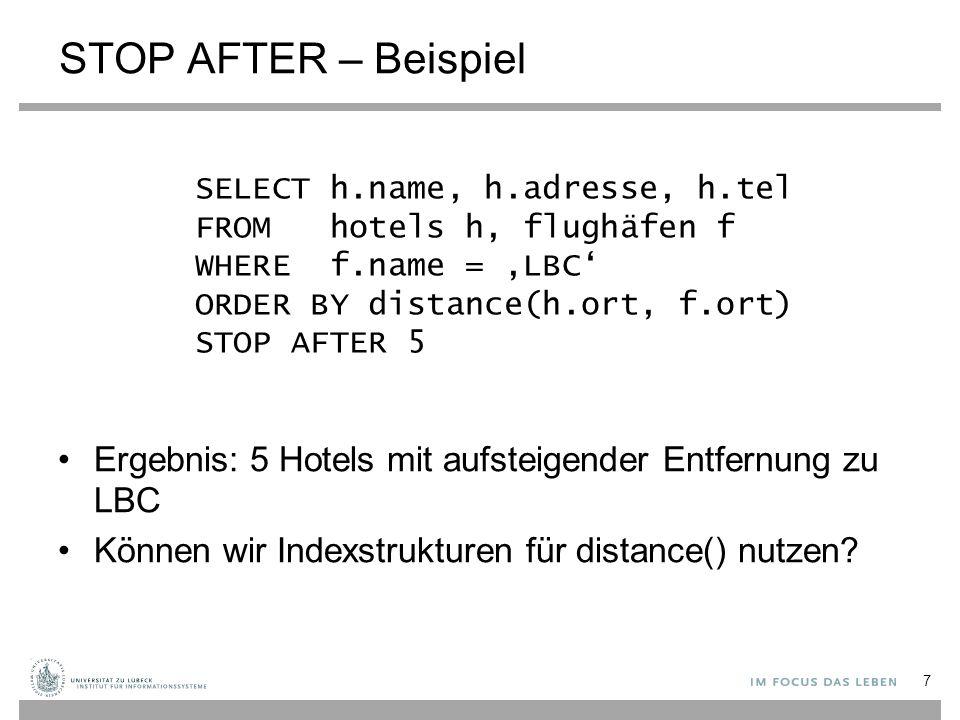 7 STOP AFTER – Beispiel Ergebnis: 5 Hotels mit aufsteigender Entfernung zu LBC Können wir Indexstrukturen für distance() nutzen? SELECT h.name, h.adre
