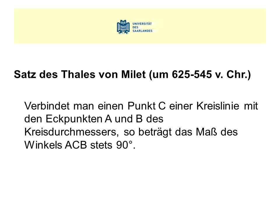 Satz des Thales von Milet (um 625-545 v. Chr.) Verbindet man einen Punkt C einer Kreislinie mit den Eckpunkten A und B des Kreisdurchmessers, so beträ